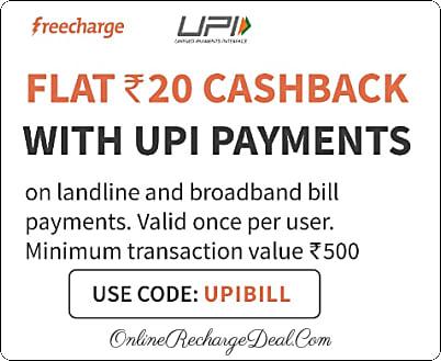 Freecharge gives flat Rs 20 cashback on landline/ broadband payment on Freecharge App using Freecharge handled UPI. Min transaction amount is Rs 500.