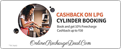 Get 10% Freecharge Cashback (upto ₹ 30) on your LPG Cylinder booking via Freecharge App with a minimum transaction value of ₹ 250.